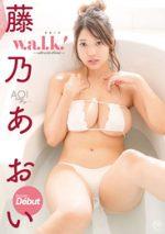 藤乃あおい 「w.a.l.k!」 サンプル動画